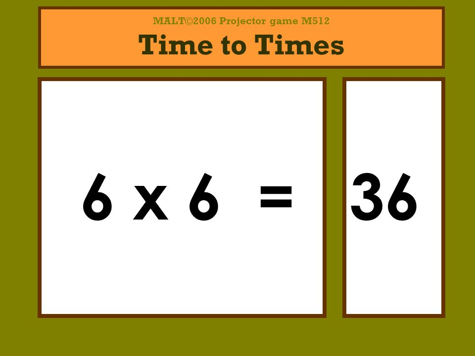 MALT©2006 Projector game M512 6, 7, 8 times tables You have 5 seconds before the answer appears.