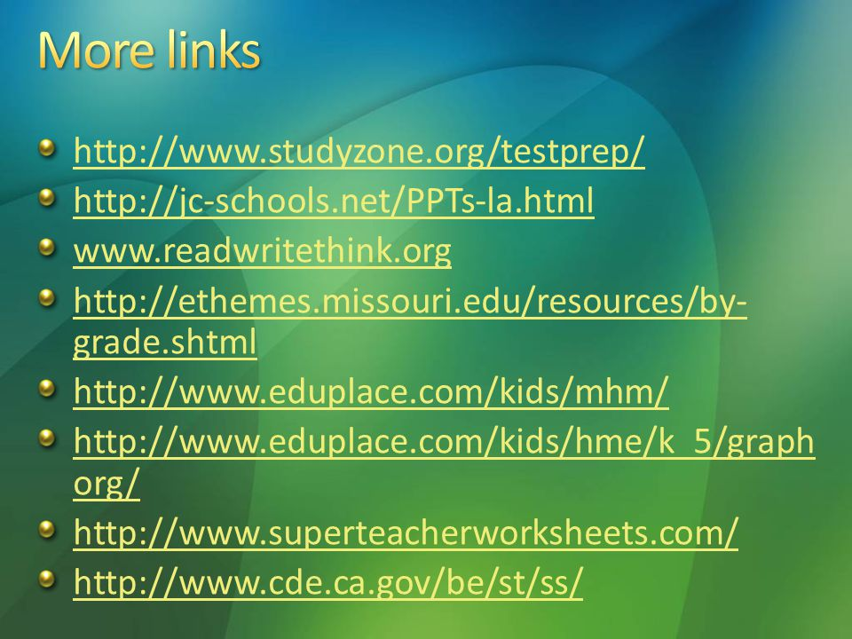 http://www.studyzone.org/testprep/ http://jc-schools.net/PPTs-la.html www.readwritethink.org http://ethemes.missouri.edu/resources/by- grade.shtml http://www.eduplace.com/kids/mhm/ http://www.eduplace.com/kids/hme/k_5/graph org/ http://www.superteacherworksheets.com/ http://www.cde.ca.gov/be/st/ss/