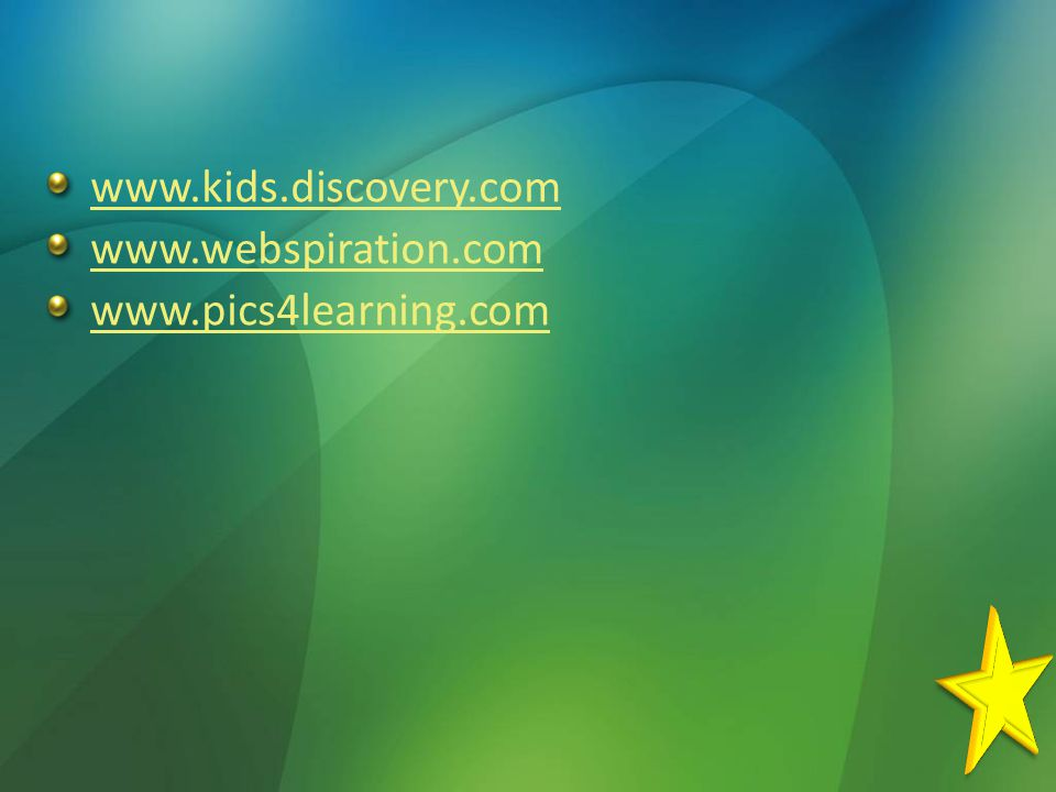 www.kids.discovery.com www.webspiration.com www.pics4learning.com