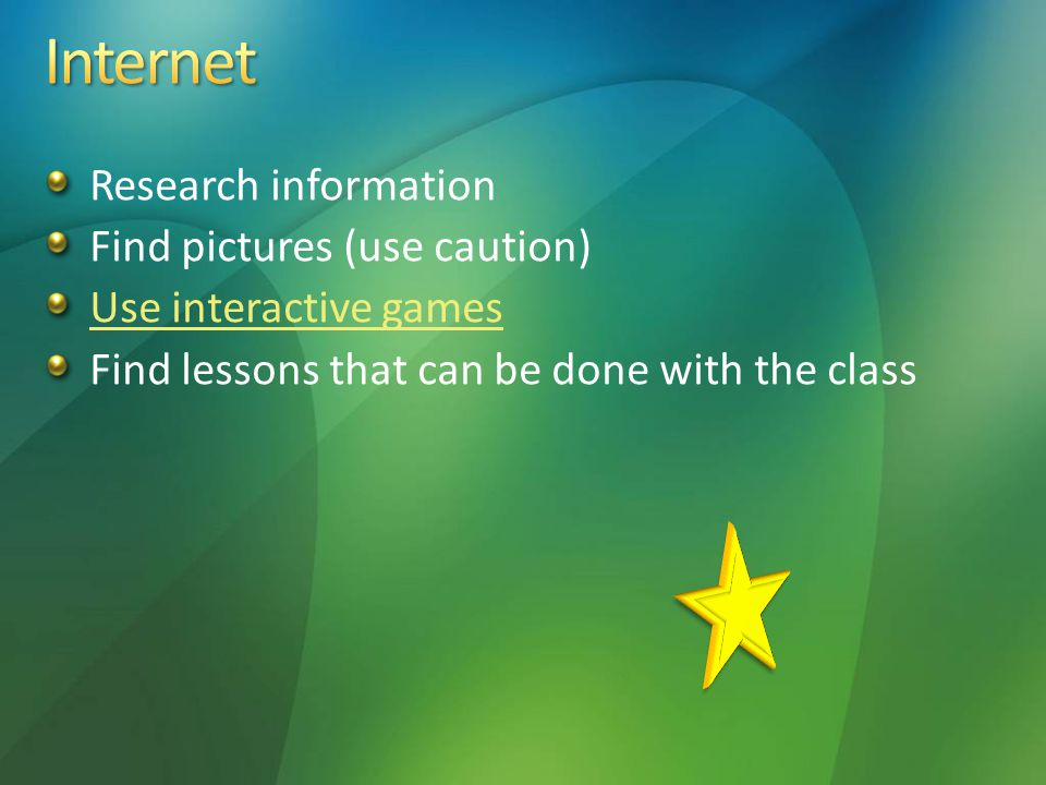 Research information Find pictures (use caution) Use interactive games Find lessons that can be done with the class