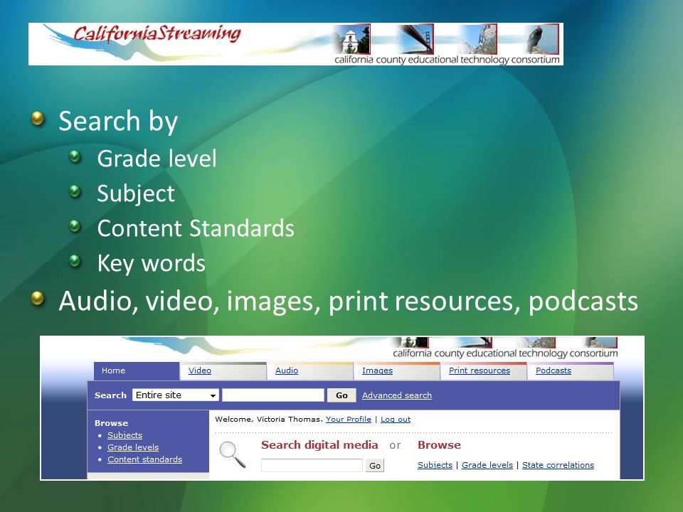 Search by Grade level Subject Content Standards Key words Audio, video, images, print resources, podcasts