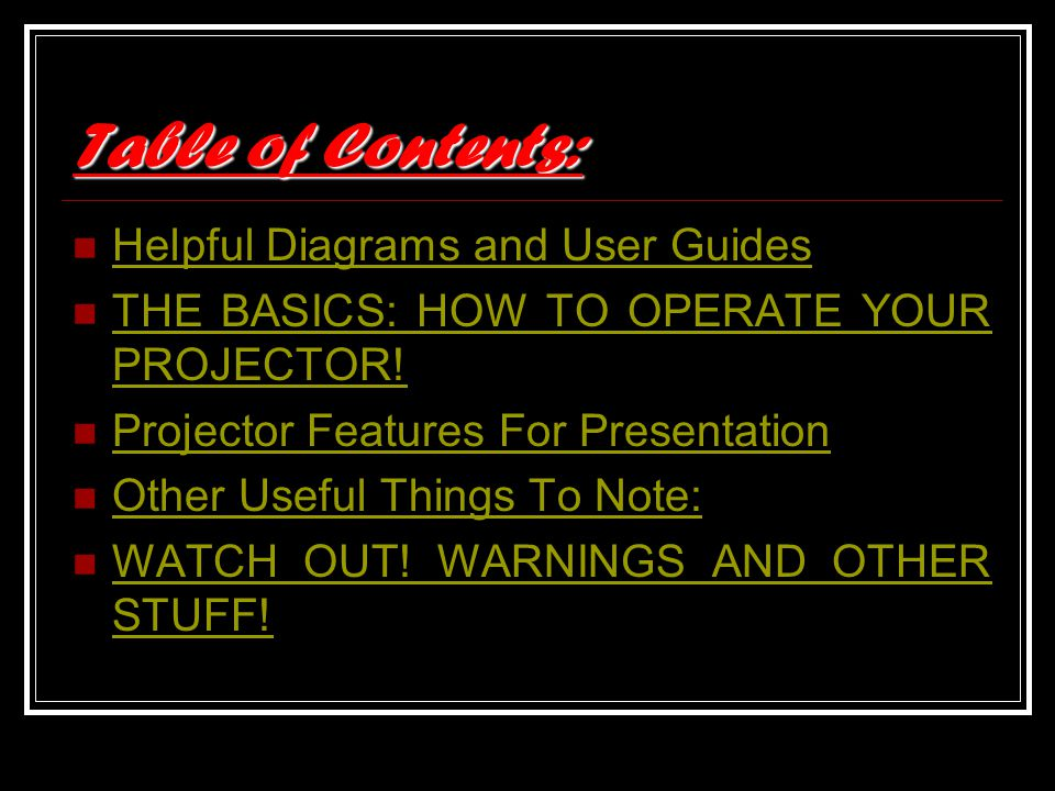 Table of Contents: Helpful Diagrams and User Guides THE BASICS: HOW TO OPERATE YOUR PROJECTOR! THE BASICS: HOW TO OPERATE YOUR PROJECTOR! Projector Fe