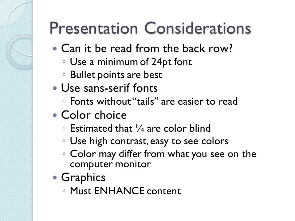 Presentation Considerations Can it be read from the back row.