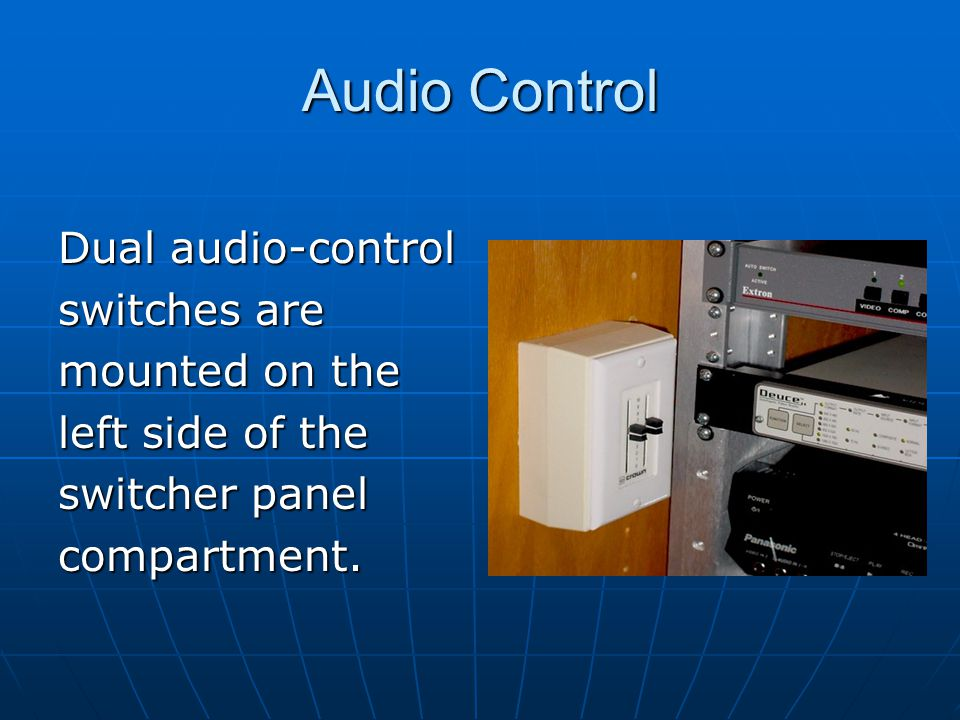Audio Control Dual audio-control switches are mounted on the left side of the switcher panel compartment.