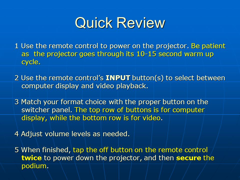 Quick Review 1 Use the remote control to power on the projector.