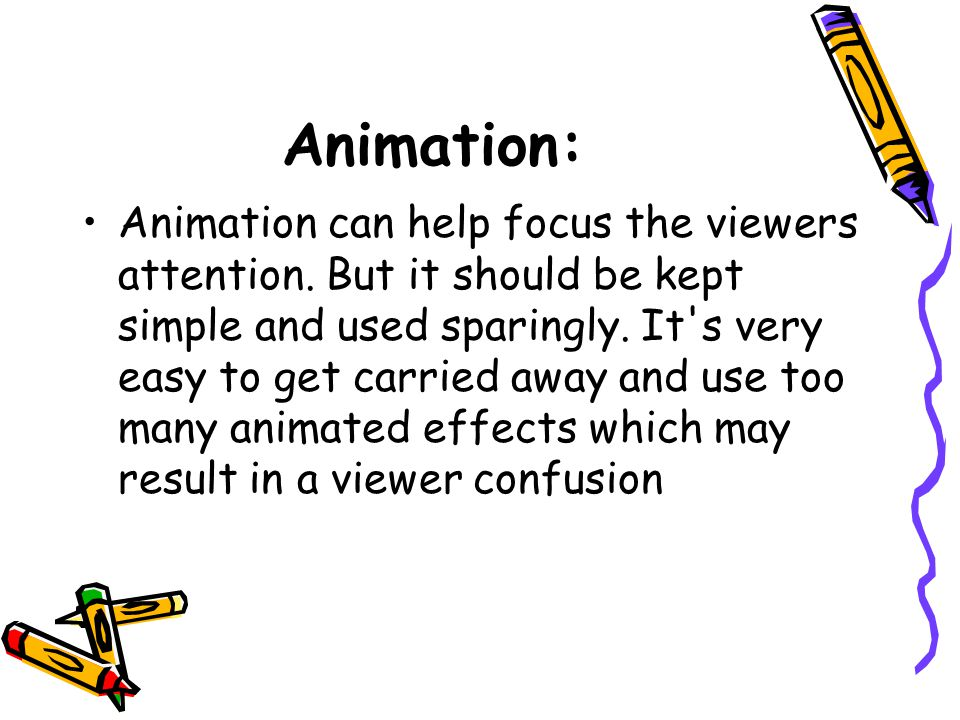Animation: Animation can help focus the viewers attention.