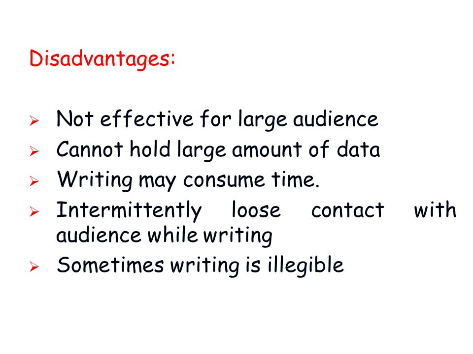 Disadvantages:  Not effective for large audience  Cannot hold large amount of data  Writing may consume time.  Intermittently loose contact with a