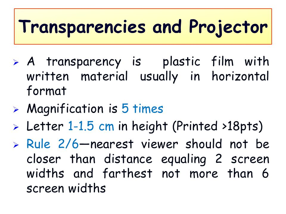 Transparencies and Projector  A transparency is plastic film with written material usually in horizontal format  Magnification is 5 times  Letter 1