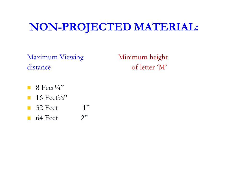 "NON-PROJECTED MATERIAL: Maximum Viewing Minimum height distance of letter 'M' 8 Feet¼"" 16 Feet½"" 32 Feet 1"" 64 Feet 2"""