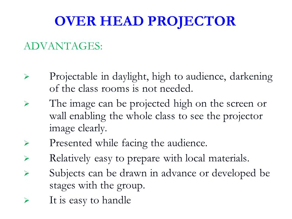 ADVANTAGES:  Projectable in daylight, high to audience, darkening of the class rooms is not needed.  The image can be projected high on the screen o