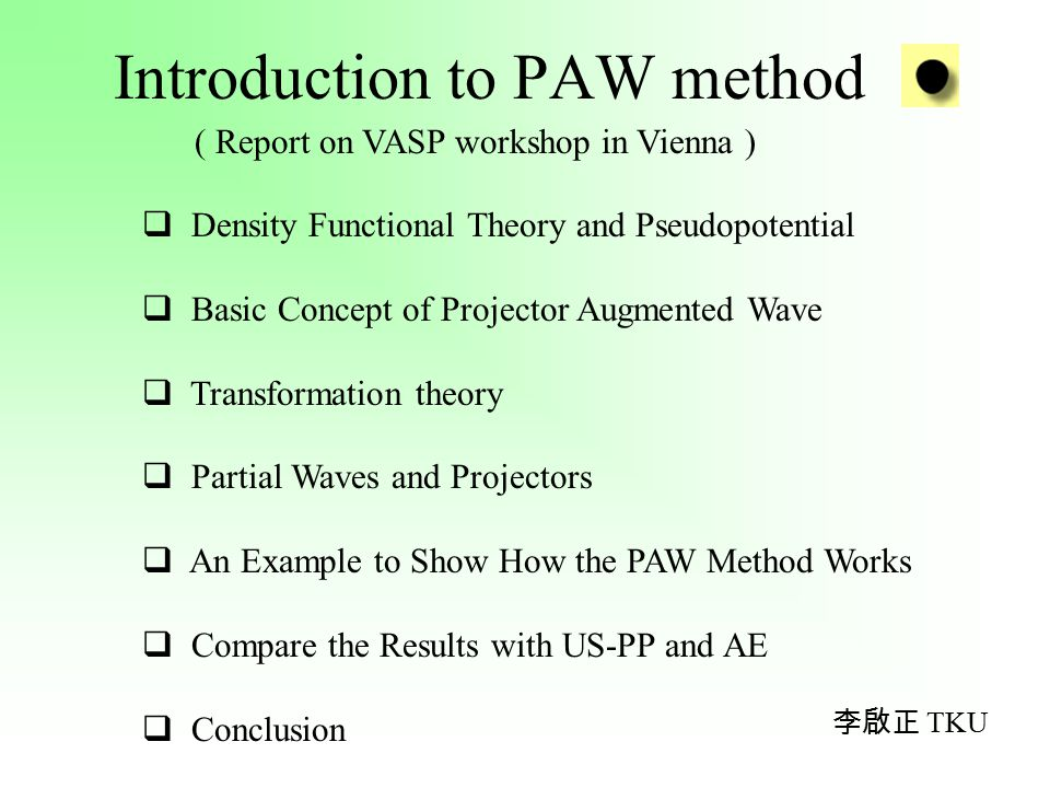 Introduction to PAW method ( Report on VASP workshop in Vienna )  Density Functional Theory and Pseudopotential  Basic Concept of Projector Augmente