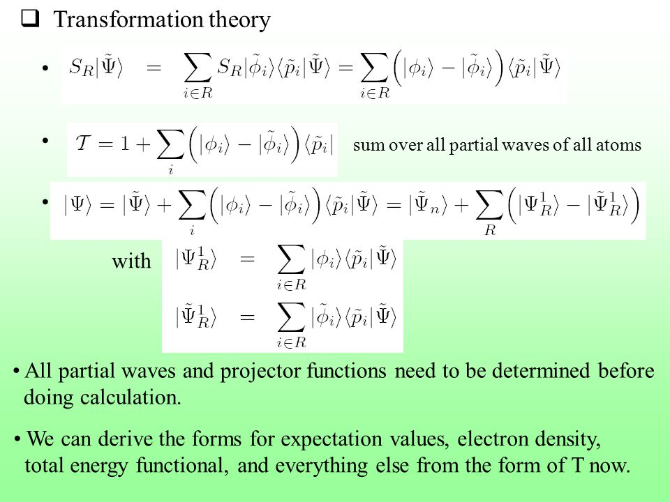 Transformation theory sum over all partial waves of all atoms with All partial waves and projector functions need to be determined before doing calc