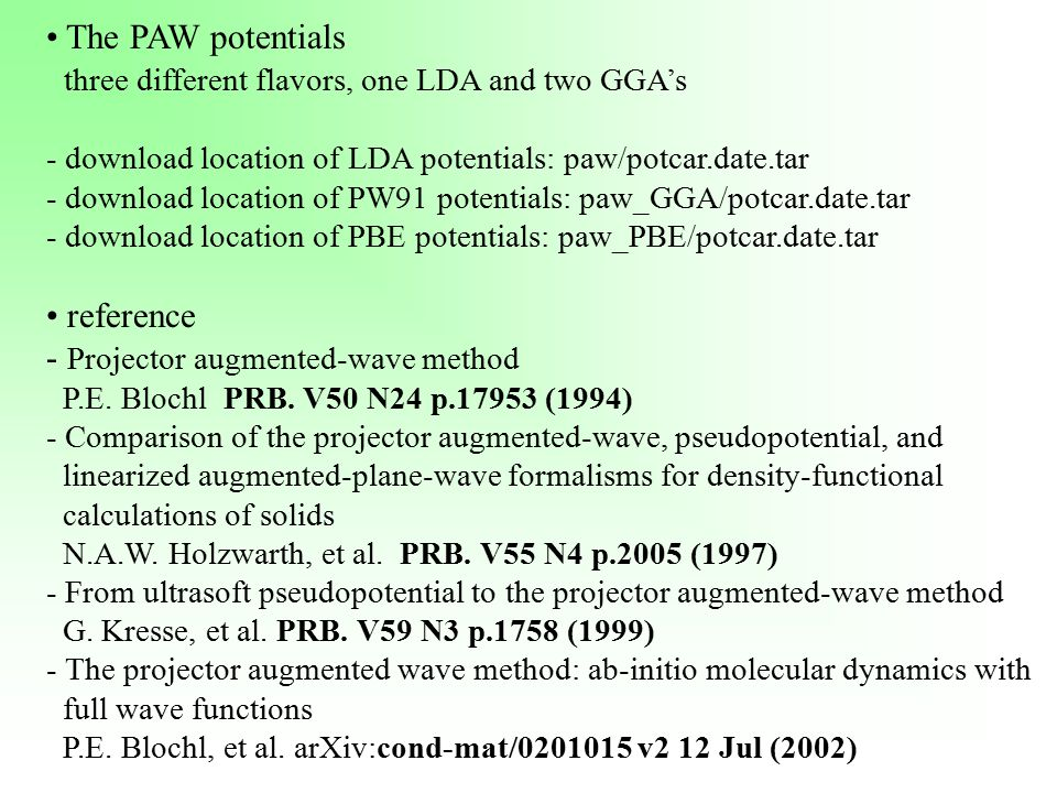 The PAW potentials three different flavors, one LDA and two GGA's - download location of LDA potentials: paw/potcar.date.tar - download location of PW