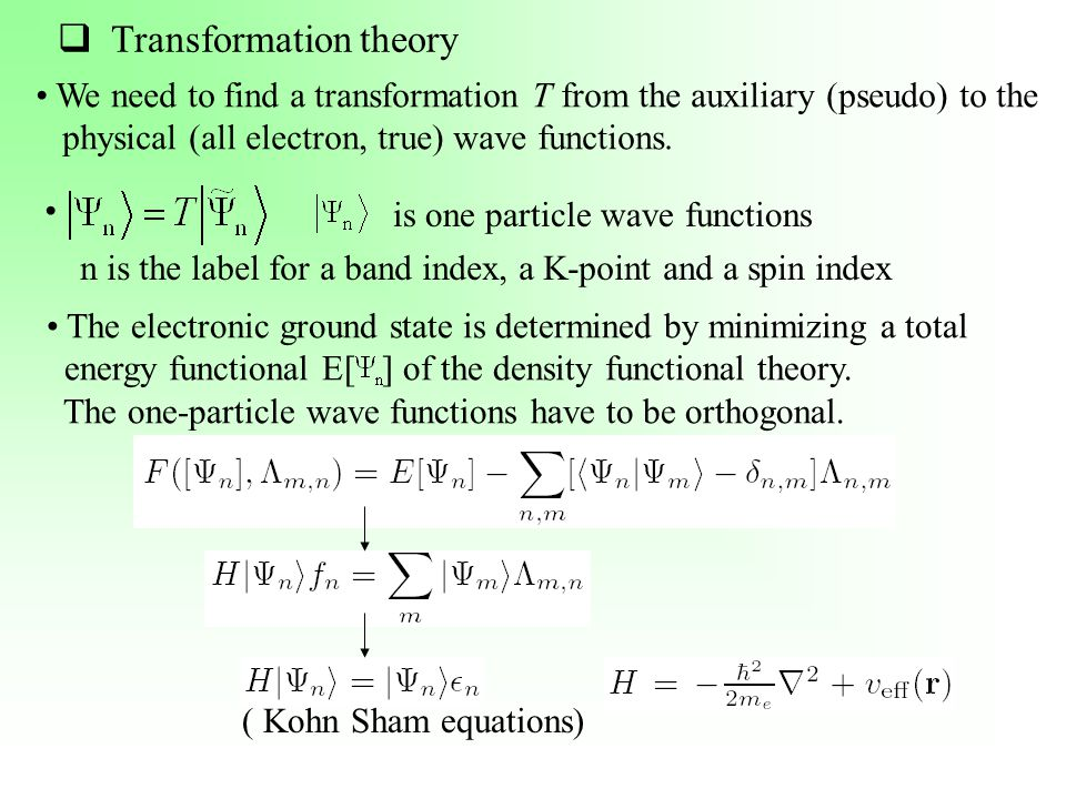  Transformation theory We need to find a transformation T from the auxiliary (pseudo) to the physical (all electron, true) wave functions. is one par