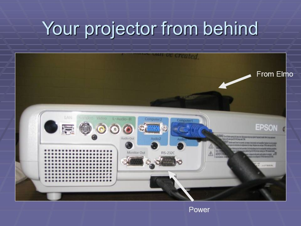 Your projector from behind Power From Elmo