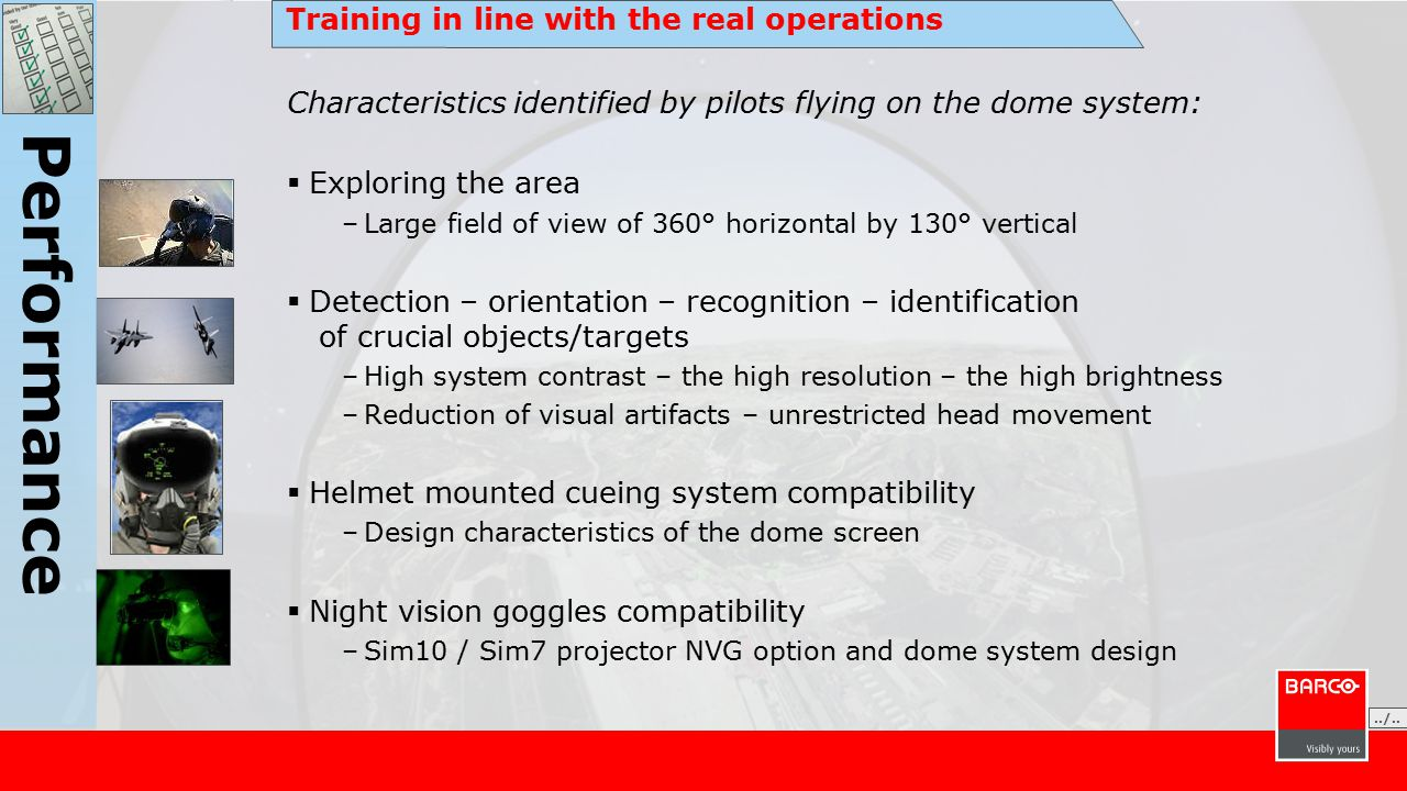 Training in line with the real operations Characteristics identified by pilots flying on the dome system:  Exploring the area –Large field of view of
