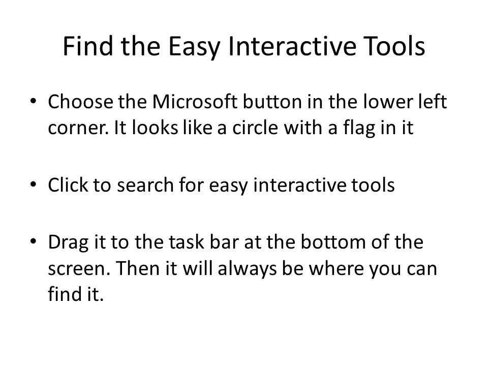 Find the Easy Interactive Tools Choose the Microsoft button in the lower left corner.
