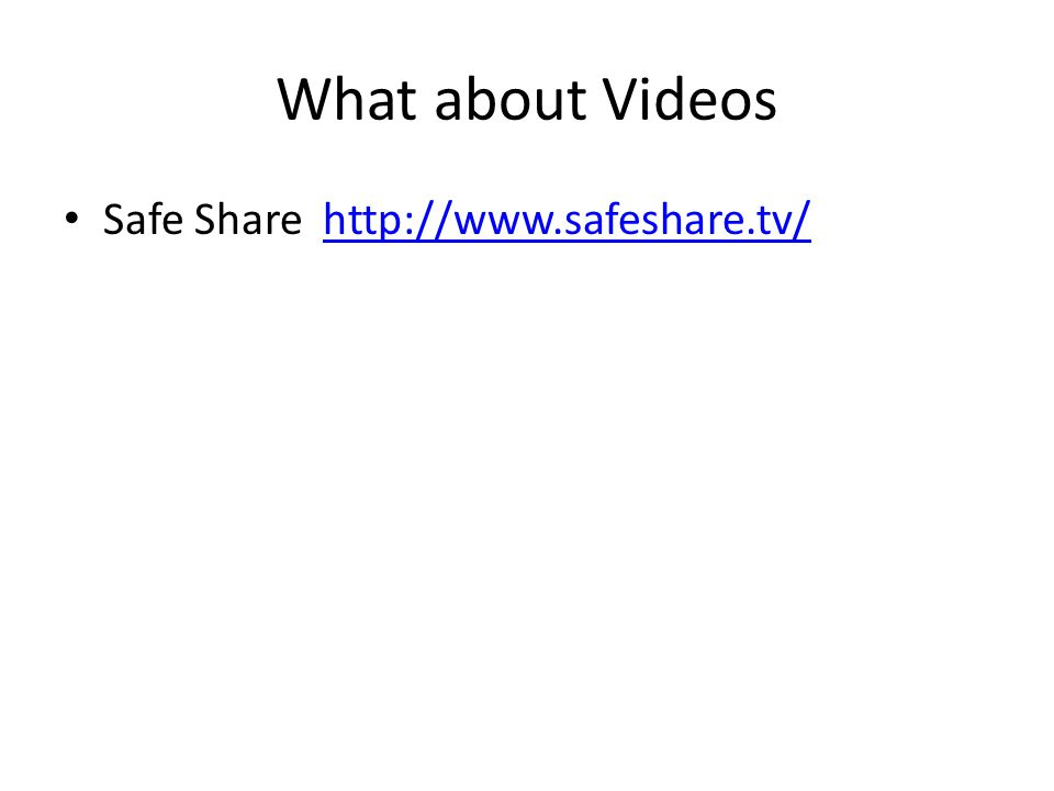 What about Videos Safe Share http://www.safeshare.tv/http://www.safeshare.tv/