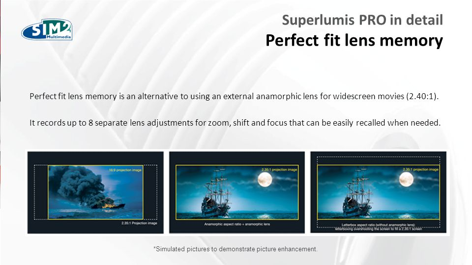 FARE CLIC PER MODIFICARE STILE Superlumis PRO in detail Perfect fit lens memory Perfect fit lens memory is an alternative to using an external anamorphic lens for widescreen movies (2.40:1).
