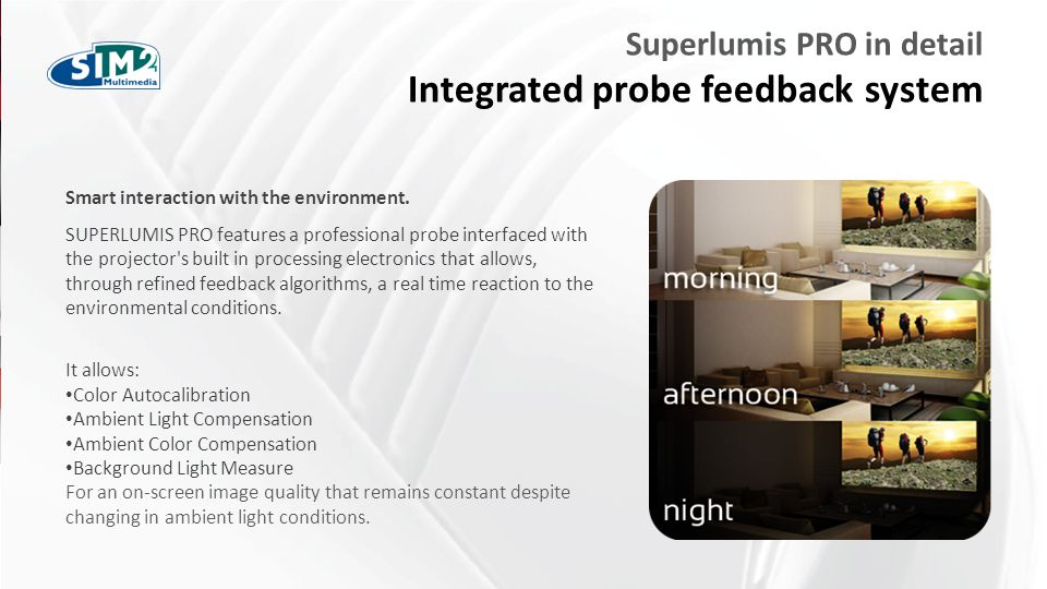 FARE CLIC PER MODIFICARE STILE Superlumis PRO in detail Integrated probe feedback system Smart interaction with the environment.
