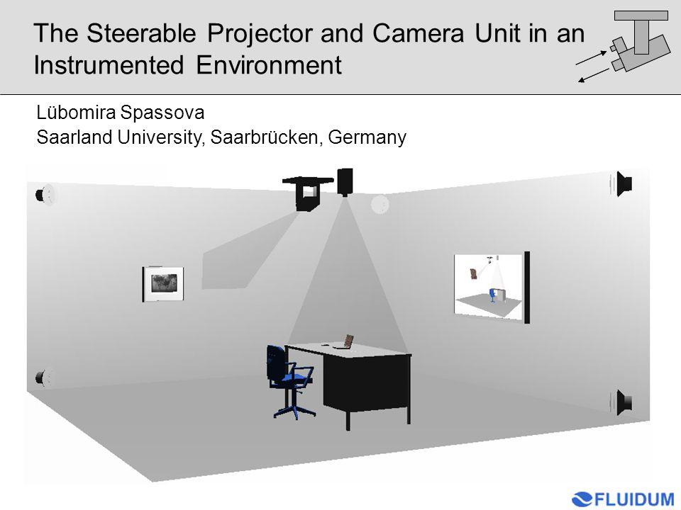 The Steerable Projector and Camera Unit in an Instrumented Environment Lübomira Spassova Saarland University, Saarbrücken, Germany