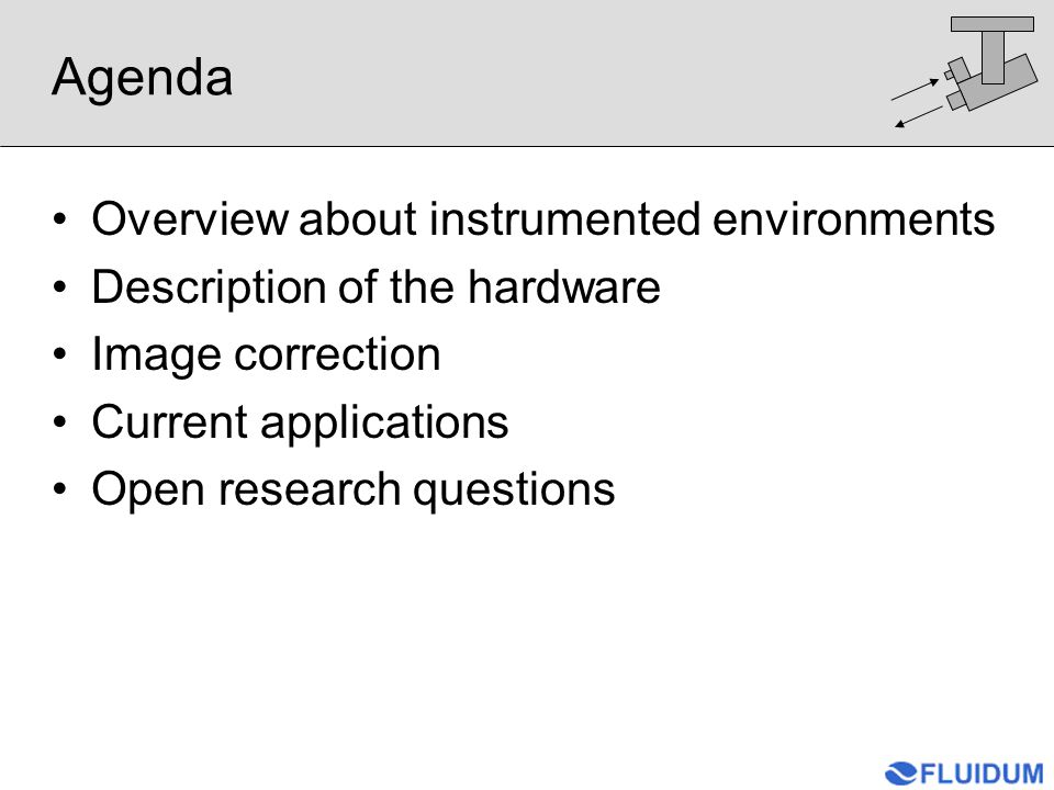 Agenda Overview about instrumented environments Description of the hardware Image correction Current applications Open research questions