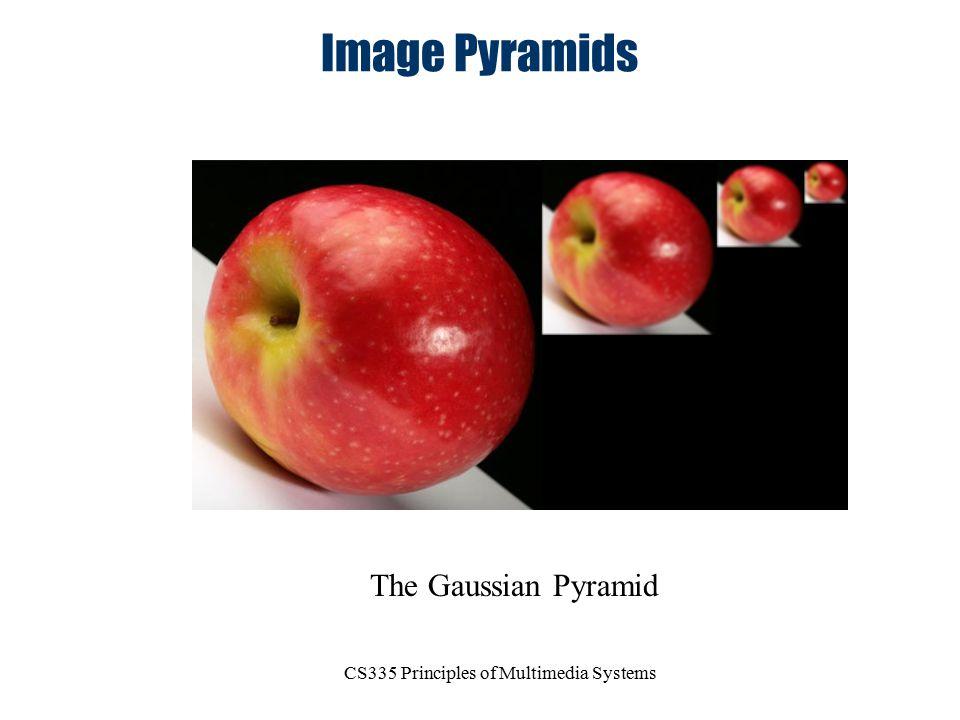 CS335 Principles of Multimedia Systems Image Pyramids The Gaussian Pyramid