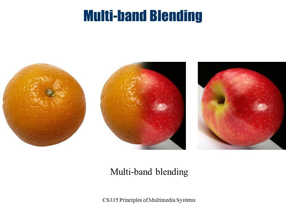 CS335 Principles of Multimedia Systems Multi-band Blending Multi-band blending