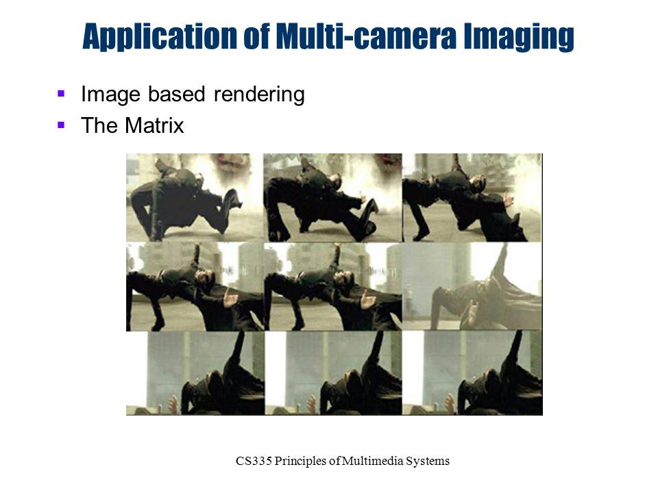 CS335 Principles of Multimedia Systems Application of Multi-camera Imaging  Image based rendering  The Matrix
