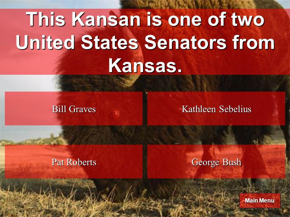 Main Menu Main Menu This Kansan is one of two United States Senators from Kansas.
