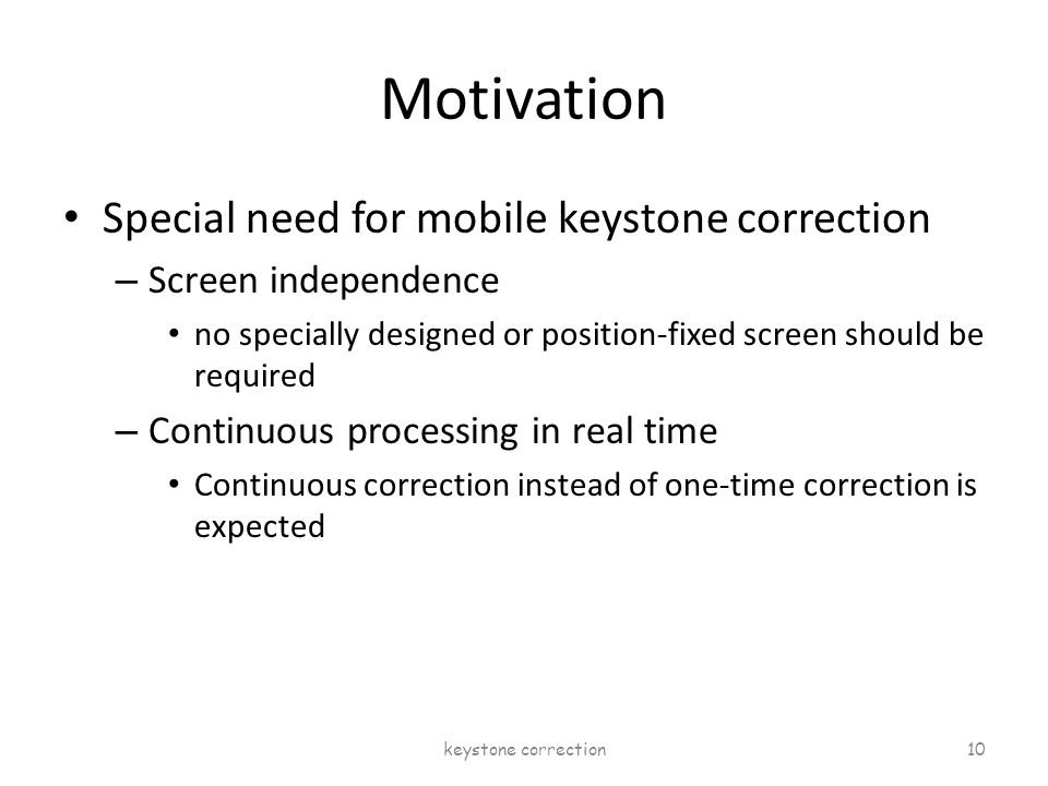 Motivation Special need for mobile keystone correction – Screen independence no specially designed or position-fixed screen should be required – Conti