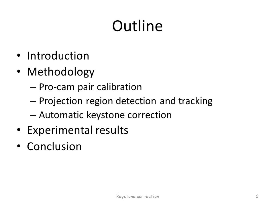Outline Introduction Methodology – Pro-cam pair calibration – Projection region detection and tracking – Automatic keystone correction Experimental re