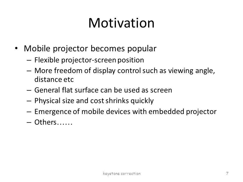 Motivation Mobile projector becomes popular – Flexible projector-screen position – More freedom of display control such as viewing angle, distance etc