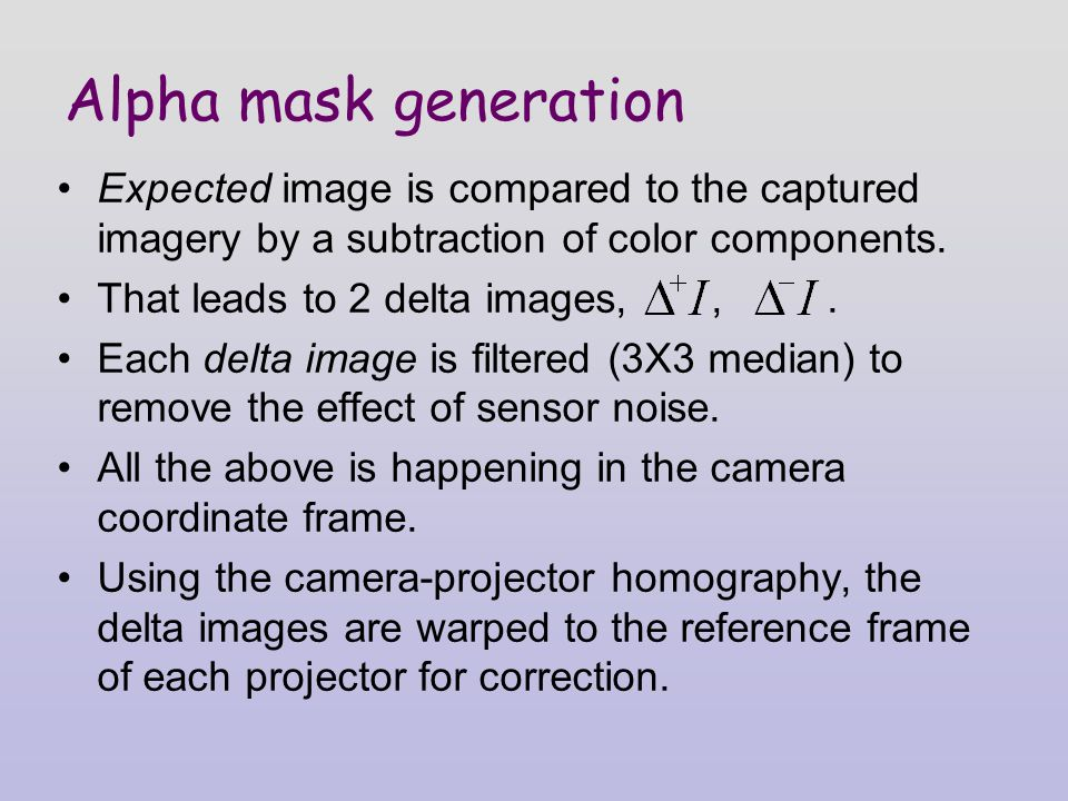 Alpha mask generation Expected image is compared to the captured imagery by a subtraction of color components.