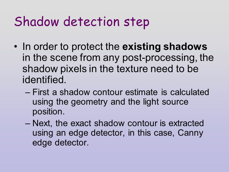 Shadow detection step In order to protect the existing shadows in the scene from any post-processing, the shadow pixels in the texture need to be identified.