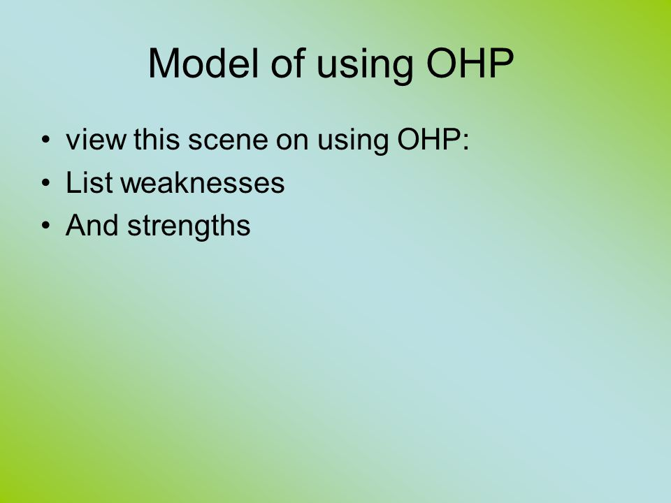 Model of using OHP view this scene on using OHP: List weaknesses And strengths