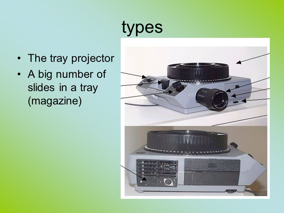 types The tray projector A big number of slides in a tray (magazine)