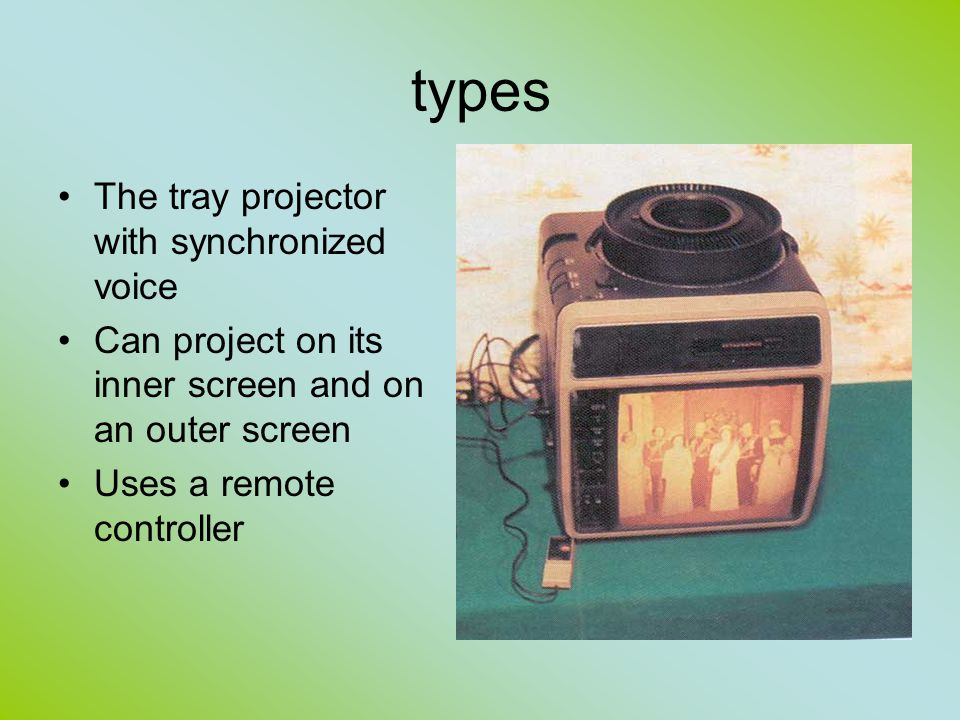 types The tray projector with synchronized voice Can project on its inner screen and on an outer screen Uses a remote controller
