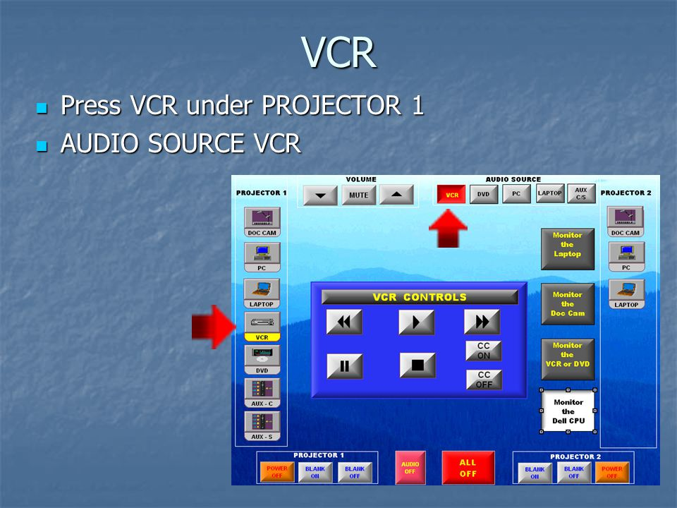 VCR Press VCR under PROJECTOR 1 Press VCR under PROJECTOR 1 AUDIO SOURCE VCR AUDIO SOURCE VCR