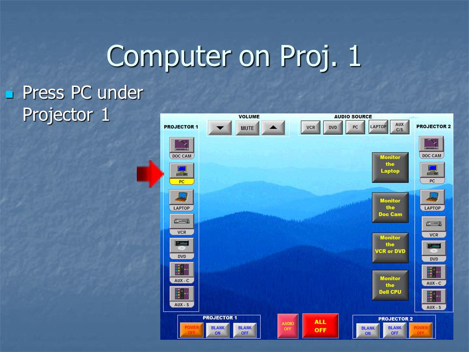 Computer on Proj. 1 Press PC under Projector 1 Press PC under Projector 1