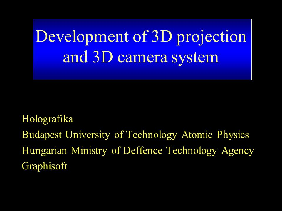 Development of 3D projection system Development of key technologies –Optics, mechanics comoplete and partial subsystems –LCOS optical engine LED based Illumination system, –Electronics Multi channel compression system, VIRTCAM based –Large size holographic screen trtansmissive/reflective/retroreflective Development of 3D projector prototype
