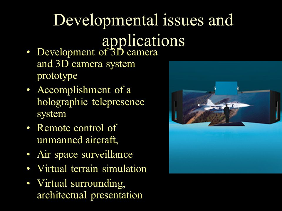 Workplan 1.Development of system architecture 2.Development of key technologies 3D display 3.Development of key technologies 3D camera system 4.Camera image processing software algorithms 5.3D software moduls and plug-ins 6.Development of 3D projector prototype 7.
