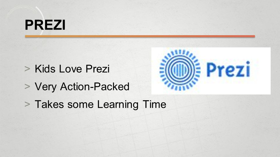 PREZI  Kids Love Prezi  Very Action-Packed  Takes some Learning Time