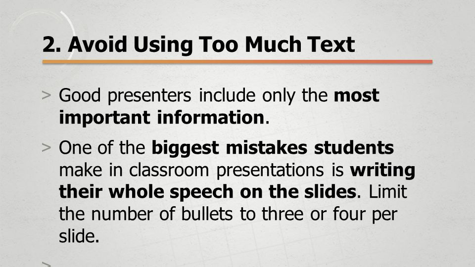 2. Avoid Using Too Much Text >Good presenters include only the most important information.
