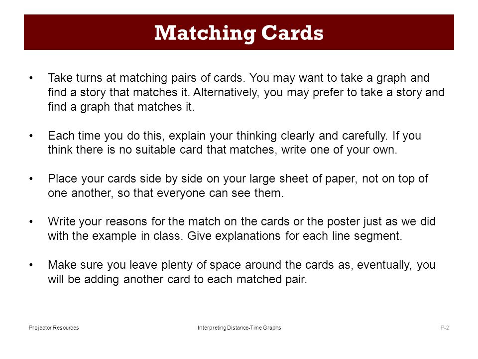 Interpreting Distance-Time Graphs Projector Resources Matching Cards P-2 Take turns at matching pairs of cards.