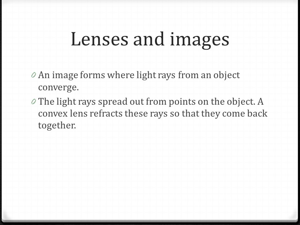 Lenses and images 0 An image forms where light rays from an object converge. 0 The light rays spread out from points on the object. A convex lens refr