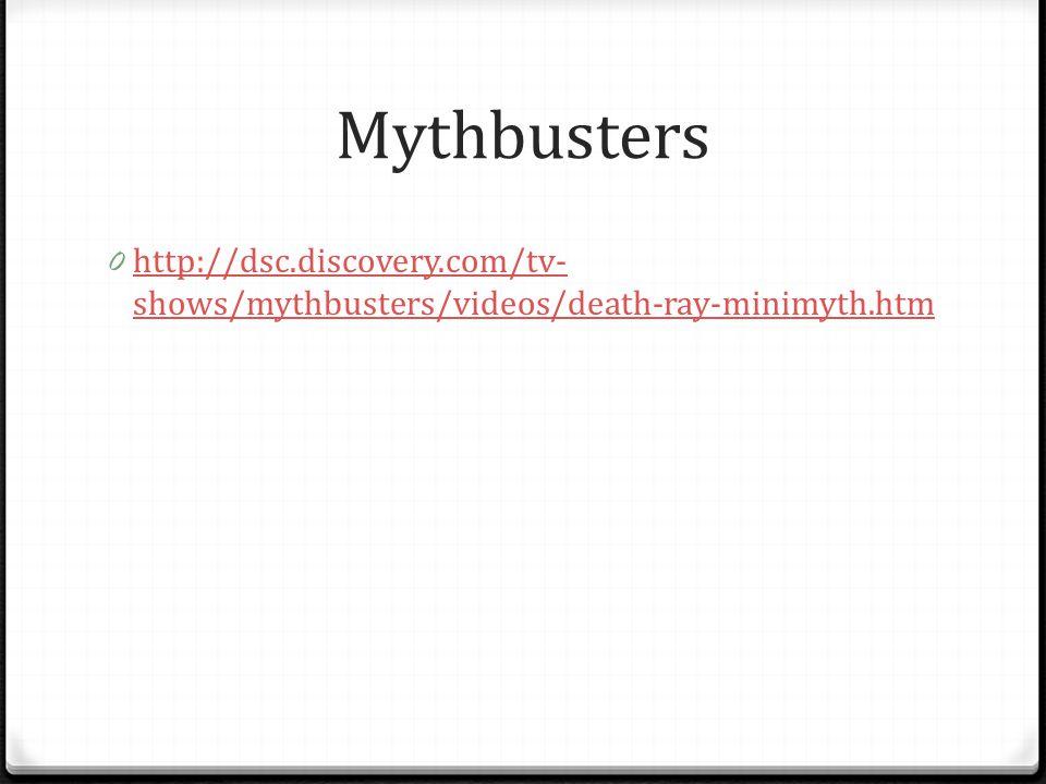 Mythbusters 0 http://dsc.discovery.com/tv- shows/mythbusters/videos/death-ray-minimyth.htm http://dsc.discovery.com/tv- shows/mythbusters/videos/death