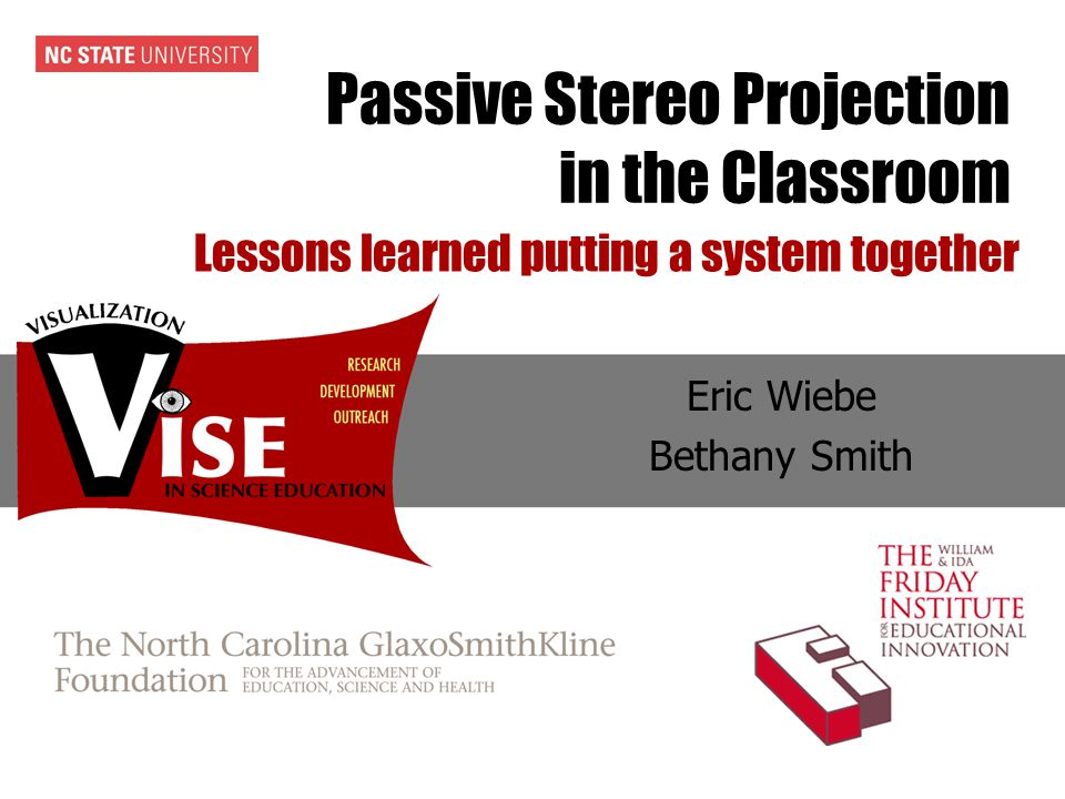 Passive Stereo Projection in the Classroom Eric Wiebe Bethany Smith Lessons learned putting a system together