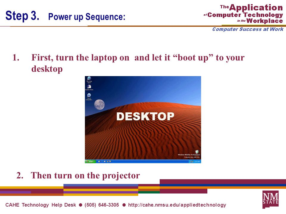 CAHE Technology Help Desk ● (505) 646-3305 ● http://cahe.nmsu.edu/appliedtechnology Step 3.