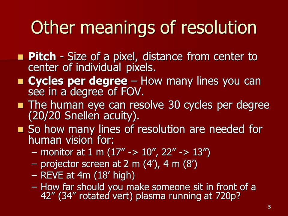5 Other meanings of resolution Pitch - Size of a pixel, distance from center to center of individual pixels. Pitch - Size of a pixel, distance from ce